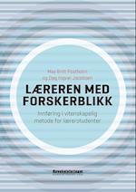 Læreren med forskerblikk : innføring i vitenskapelig metode for lærerstudenter af Dag Ingvar Jacobsen, May Britt Postholm