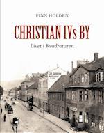 Christian IVs by : livet i Kvadraturen