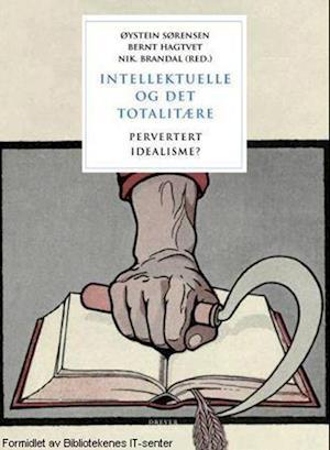 Intellektuelle og det totalitære : pervertert idealisme?