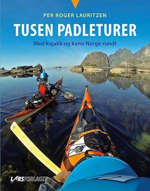 Bog, indbundet Tusen padleturer : med kajakk og kano Norge rundt af Per Roger Lauritzen