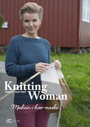 Bog, indbundet Knitting woman : medisin i hver maske af Arnhild Skatvedt