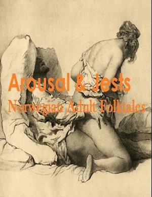 Arousal & Jests: Norwegian Adult Folktales af Ole-Asbjorn Friesl