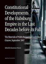 Constitutional Developments of the Habsburg Empire in the Last Decades Before its Fall - Materials of Polish-Hungarian Conference, Cracow, Sept. 2007