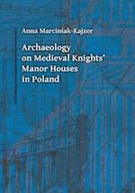 Archaeology on Medieval Knights` Manor Houses in Poland