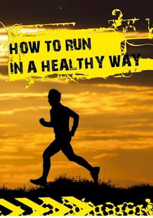 How to run in a healthy way af Andrew Pesheck, Agnes Przybylska