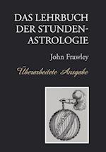 Das Lehrbuch Der Stundenastrologie - Uberarbeitete Ausgabe