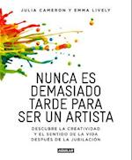 Nunca Es Demasiado Tarde Para Ser Un Artista / It's Never Too Late to Begin Again