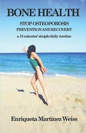 BONE HEALTH: STOP OSTEOPOROSIS - PREVENTION AND RECOVERY- a 15 minutes' simple daily routine