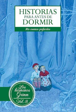 Historias para antes de dormir. Vol. 3 Hermanos Grimm