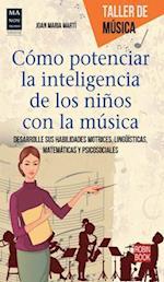 Como Potenciar La Inteligencia de Los Ninos Con La Musica (Taller de Musica)