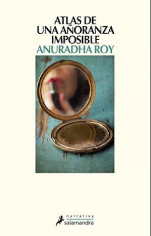Atlas de una añoranza imposible af Anuradha Roy