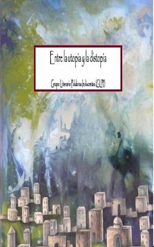 Entre la utopía y la distopía af Grupo (Glpi) Literario Palabras Indiscretas