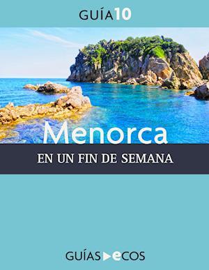 Menorca. En un fin de semana