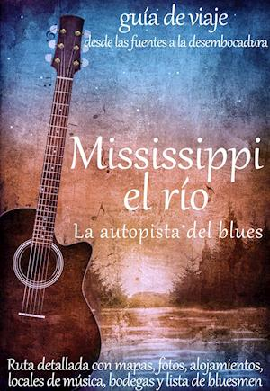 Mississippi, el Río. La autopista del blues af Autores varios