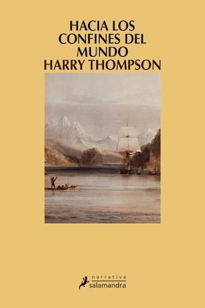Hacia los confines del mundo af Harry Thompson