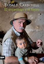 El arqueólogo y el futuro af Eudald Carbonell i Roura