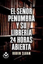 El Sr. Penumbra y su Libreria 24 Horas Abierta = Mr. Penumbra and His Library Open 24 Hours