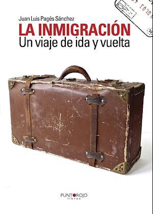 La inmigración. Un viaje de ida y vuelta af Juan Luis Pages Sanchez