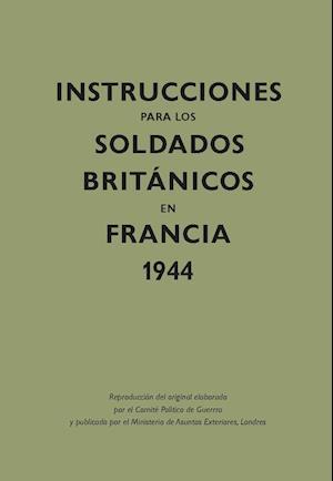 Instrucciones para los soldados británicos en Francia, 1944 af Comité Político De Guerra
