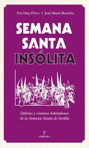 Semana Santa insólita af Eva Díaz Pérez, José María Rondón