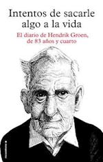Intentos de sacarle algo a la vida / Attempts to Make Something of Life af Hendrik Groen