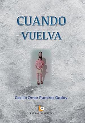 Cuando vuelva af Cecilio Omar Ramírez Godoy