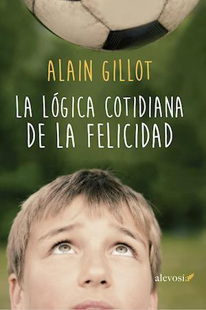 La lógica cotidiana de la felicidad af Alain Gillot