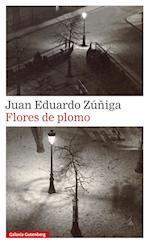 Flores de plomo af Juan Eduardo Zuniga