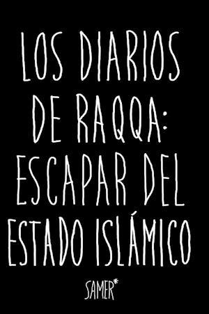 Los diarios de Raqqa: Escapar del Estado Islámico af Samer Samer
