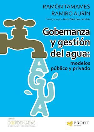Gobernanza y gestion del agua: modelos público y privado af Ramiro Aurín Lopera, Ramon Tamames Gomez