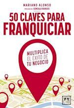 50 Claves Para Franquiciar Un Negocio af Mariano Alonso