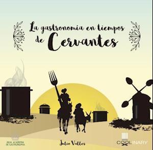 Bog, paperback La gastronomía en tiempos de Cervantes/ Gastronomy in the time of Cervantes af Julio Valles