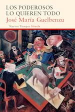 Los poderosos lo quieren todo af Jose Maria Guelbenzu