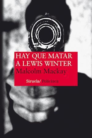 Hay que matar a Lewis Winter af Malcolm Mackay