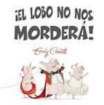 El Lobo No Nos Mordera = Wolf Won't Bite!