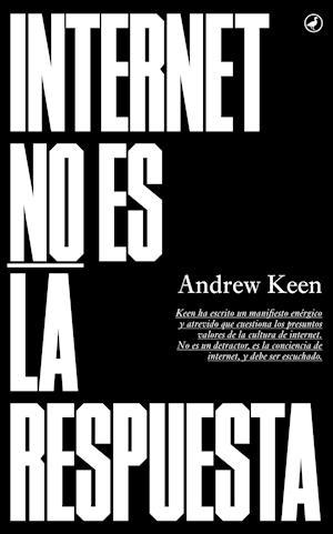 Internet no es la respuesta af Andrew Keen