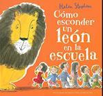 Cómo esconder un león en la escuela/ How to Hide a Lion at School