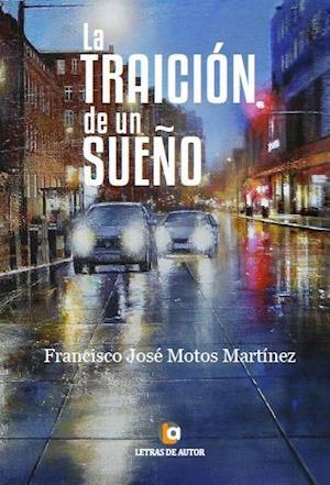 La traición de un sueño af Francisco José Motos Martínez