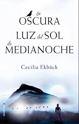 La oscura luz del sol de medianoche af Cecilia Ekbäck