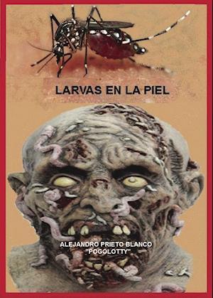 Larvas en la piel af Alejandro Prieto Blanco