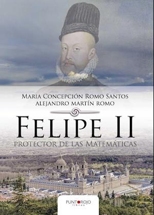 Felipe II protector de las Matemáticas af Maria Concepción Romo Santos