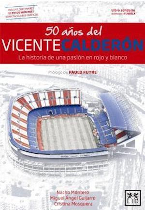 Bog, paperback 50 años del Vicente Calderón/ 50 Years of the Vicente Calderón af Miguel Angel Guijarro