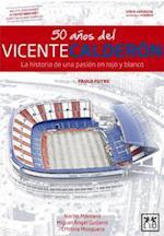 50 años del Vicente Calderón/ 50 Years of the Vicente Calderón (Viva)