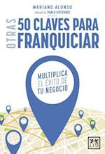 Otras 50 claves para franquiciar/ Other 50 Franchise Keys af Mariano Alonso