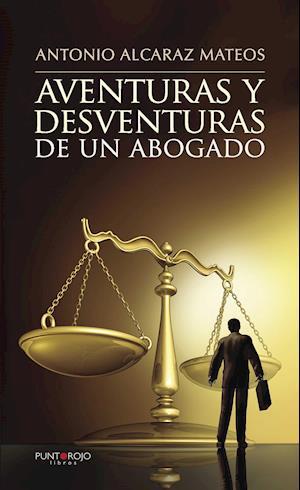 Aventuras y desventuras de un abogado af Antonio Alcaraz Mateos