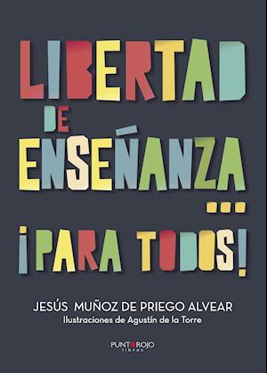 Libertad de enseñanza... ¡Para todos! af Jesús Muñoz De Priego Alvear