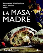 La masa madre / Sourdough: Recipes for Rustic Fermented Breads, Sweets, Savories, and More af Sarah Owens