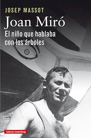Joan Miró. El niño que hablaba con los árbole
