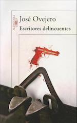 Escritores Delincuentes = Delinquents Writers af Jose Ovejero