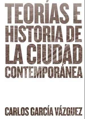Teorías e historia de la ciudad contemporánea af Carlos García Vázquez